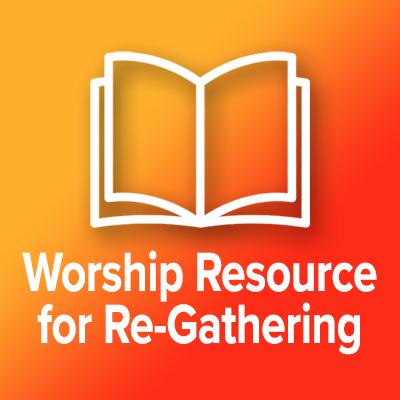 Worship Resource for Re-Gathering