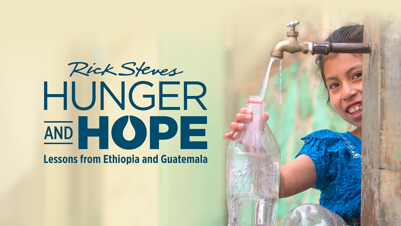 Rick Steves' special Hunger and Hope: Lessons from Ethiopia and Guatemala